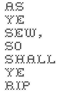 As ye sew, so shall ye rip cross stitch