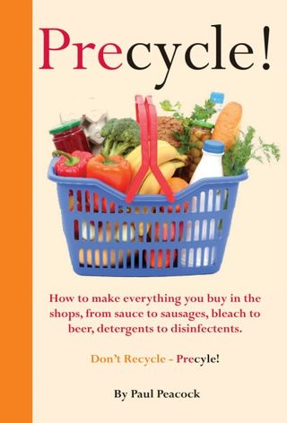 Precycle how to make the stuff you buy in stores