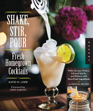 Recipes for homegrown cocktails shake strir pour